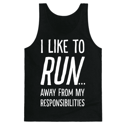 I Like To Run Away From My Responsibilities Tank Top