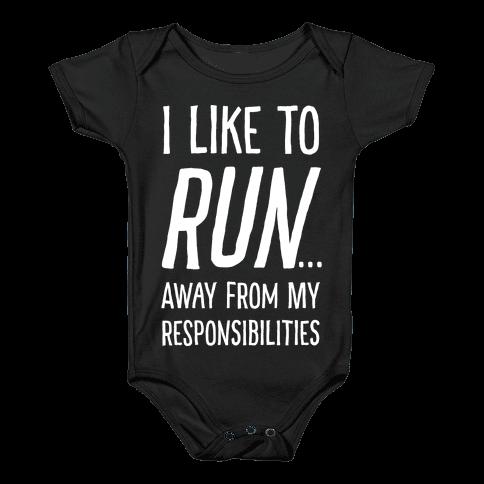 I Like To Run Away From My Responsibilities Baby Onesy