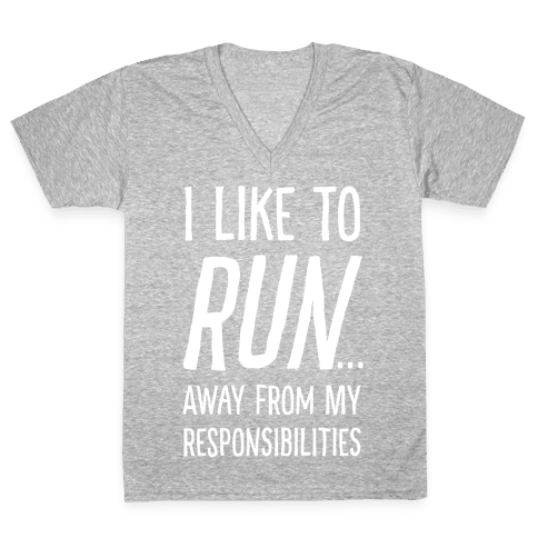 I Like To Run Away From My Responsibilities V-Neck Tee Shirt