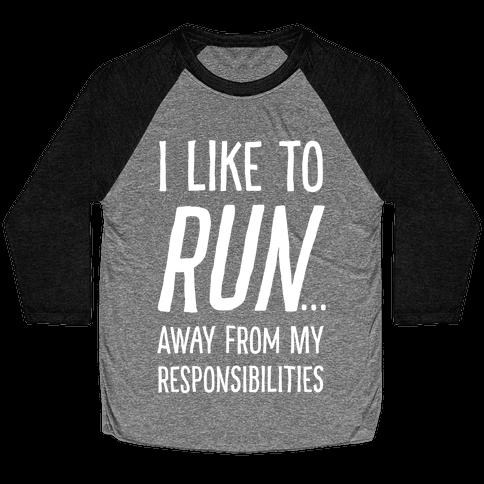 I Like To Run Away From My Responsibilities Baseball Tee