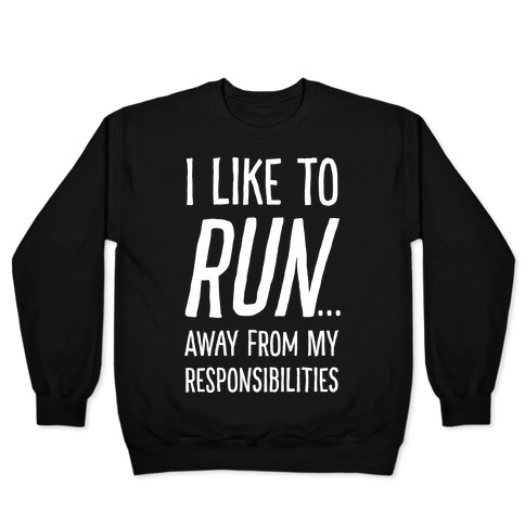I Like To Run Away From My Responsibilities Pullover