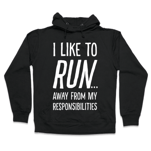 I Like To Run Away From My Responsibilities Hooded Sweatshirt