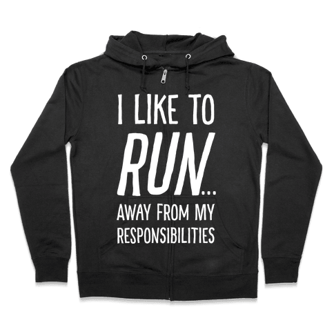 I Like To Run Away From My Responsibilities Zip Hoodie