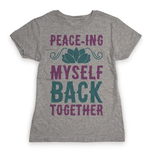 Peace-ing Myself Back Together Womens T-Shirt