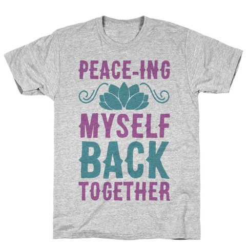 Peace-ing Myself Back Together T-Shirt