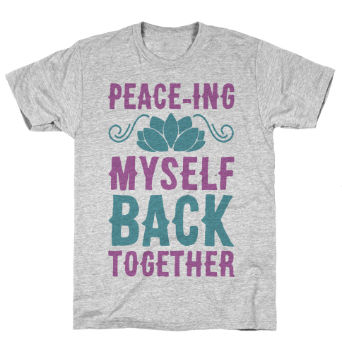 Peace-ing Myself Back Together Mens/Unisex T-Shirt