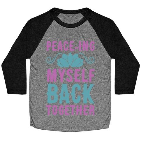 Peace-ing Myself Back Together Baseball Tee