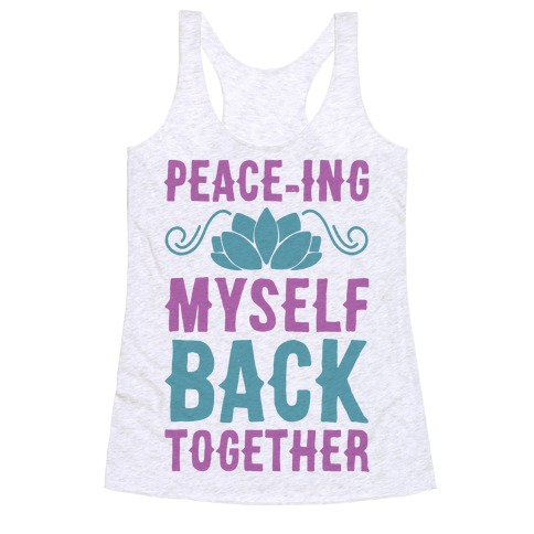 Peace-ing Myself Back Together Racerback Tank Top