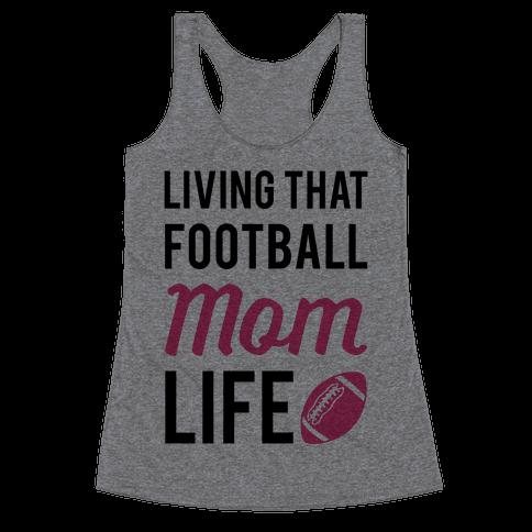 Living That Football Mom Life Racerback Tank Top