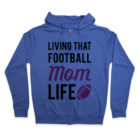 Living That Football Mom Life Zip Hoodie