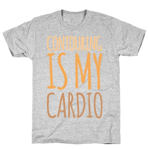 Contouring Is My Cardio White Print T-Shirt