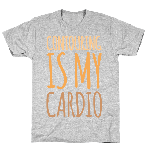 Contouring Is My Cardio White Print Mens T-Shirt