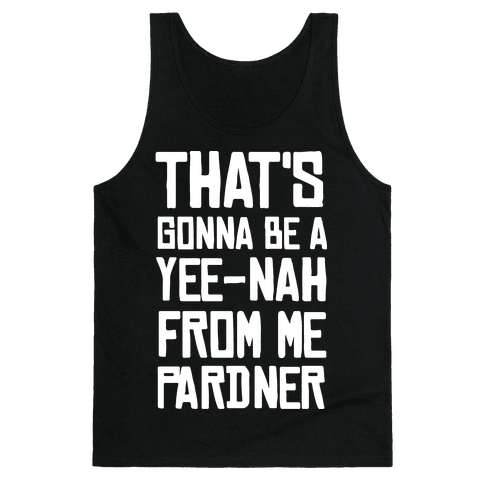 That's Gonna Be A Yee-Nah From Me Pardner Tank Top