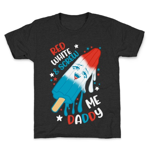 Red White And Screw Me Daddy  Kids T-Shirt