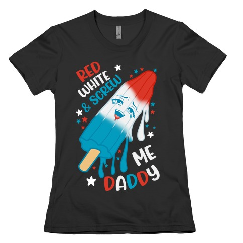 Red White And Screw Me Daddy  Womens T-Shirt