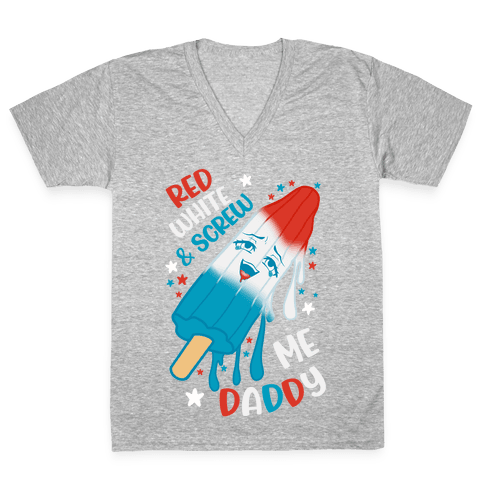 Red White And Screw Me Daddy  V-Neck Tee Shirt