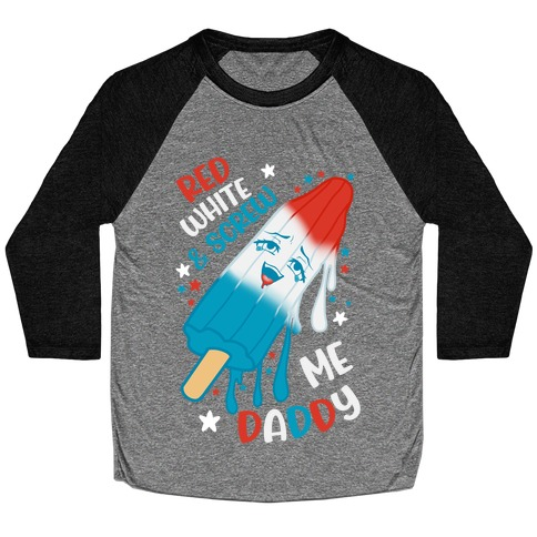 Red White And Screw Me Daddy  Baseball Tee