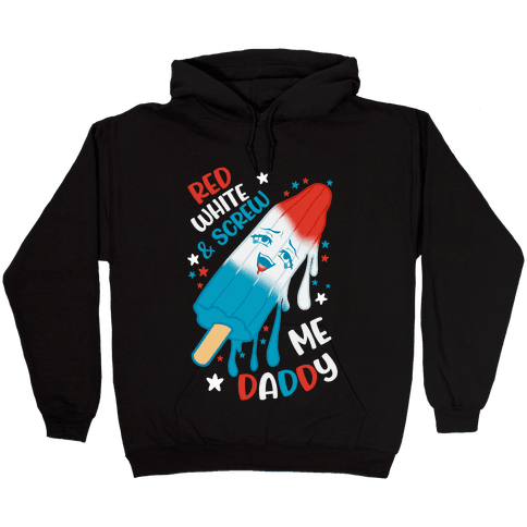 Red White And Screw Me Daddy  Hooded Sweatshirt