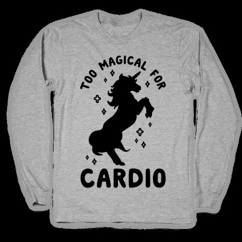 Too Magical For Cardio Long Sleeve T-Shirt