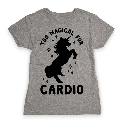 Too Magical For Cardio Womens T-Shirt