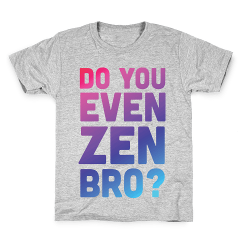 Do You Even Zen Bro Yoga Kids T-Shirt