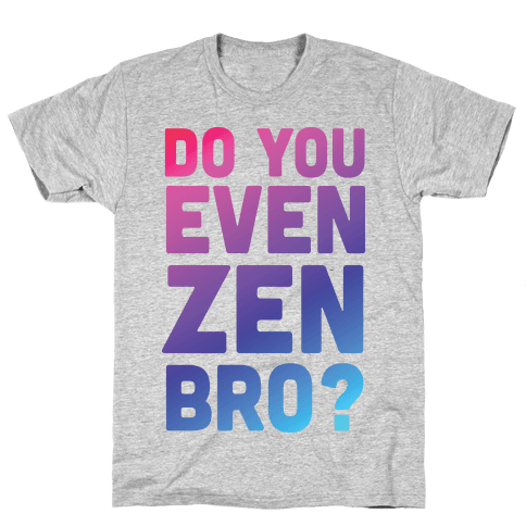 Do You Even Zen Bro Yoga Mens T-Shirt