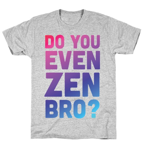 Do You Even Zen Bro Yoga T-Shirt