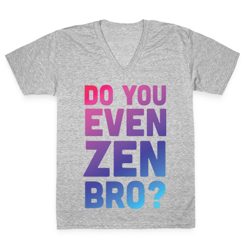 Do You Even Zen Bro Yoga V-Neck Tee Shirt