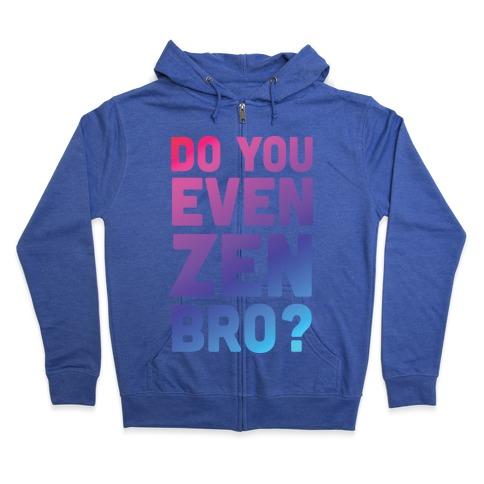 Do You Even Zen Bro Yoga Zip Hoodie
