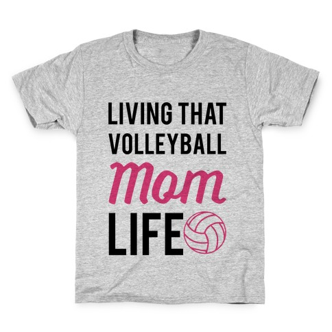 Living that Volleyball Mom Life Kids T-Shirt