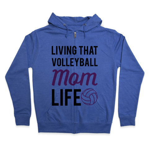 Living that Volleyball Mom Life Zip Hoodie