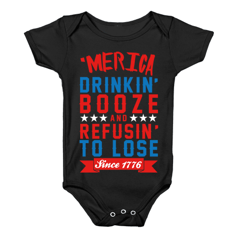 Merica: Drinkin' Booze And Refusin' To Lose Since 1776 Baby Onesy