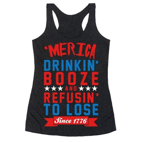 Merica: Drinkin' Booze And Refusin' To Lose Since 1776 Racerback Tank Top