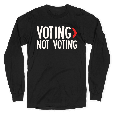 Voting > Not Voting White Print Long Sleeve T-Shirt