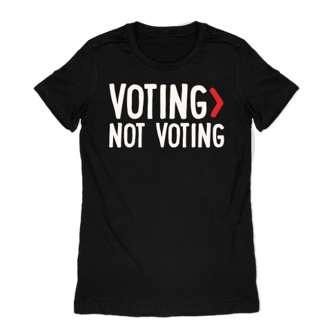 Voting > Not Voting White Print Womens T-Shirt
