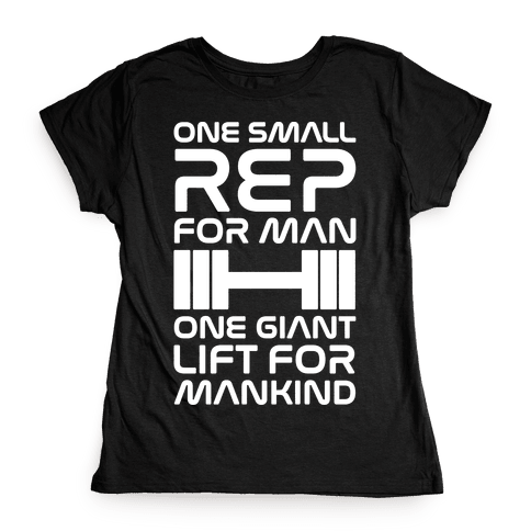 One Small Rep For Man One Giant Lift For Mankind Lifting Quote Parody White Print Womens T-Shirt