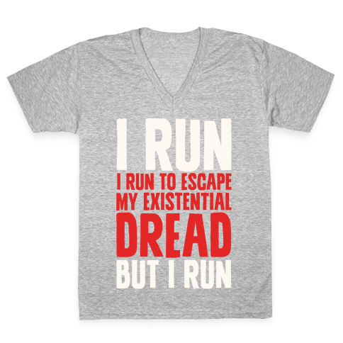 I Run To Escape My Existential Dread V-Neck Tee Shirt
