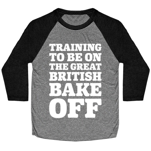 Training To Be On The Great British Bake Off White Print Baseball Tee