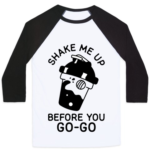 Shake Me Up Before You Go-Go Baseball Tee