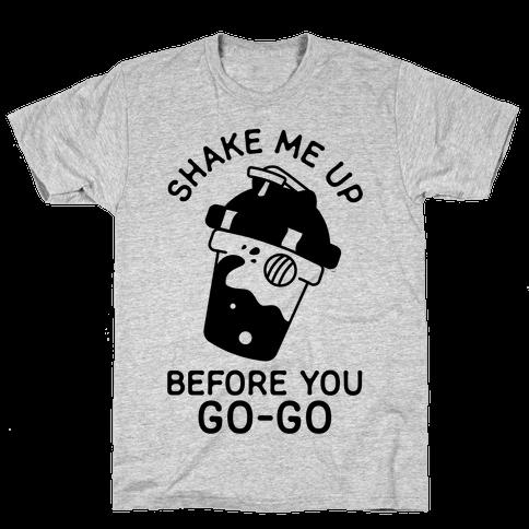 Shake Me Up Before You Go-Go Mens T-Shirt