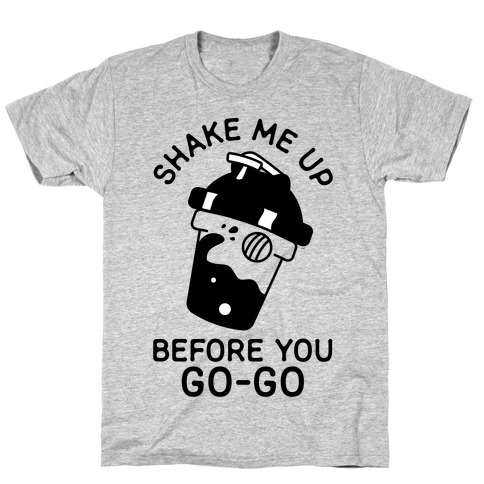 Shake Me Up Before You Go-Go Mens T-Shirt