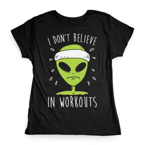 I Don't Believe In Workouts Womens T-Shirt