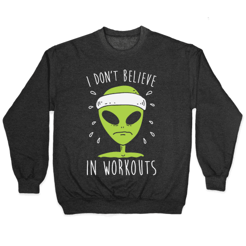 I Don't Believe In Workouts Pullover