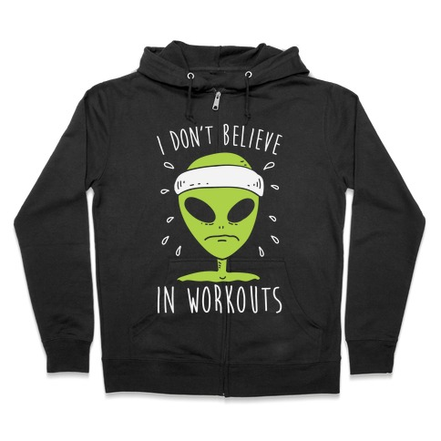 I Don't Believe In Workouts Zip Hoodie