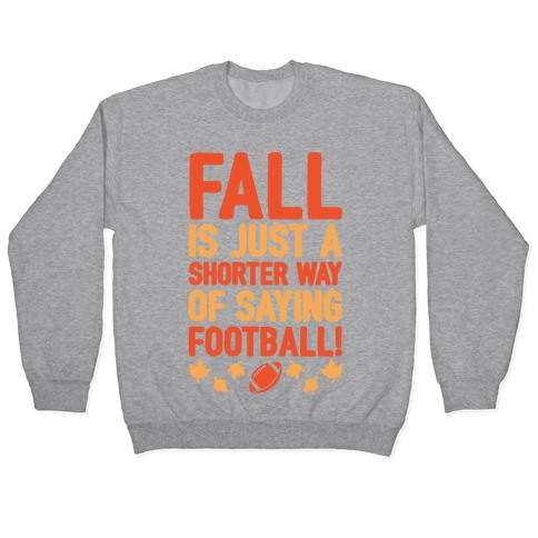 Fall Is Just A Shorter Way of Saying Football White Print Pullover