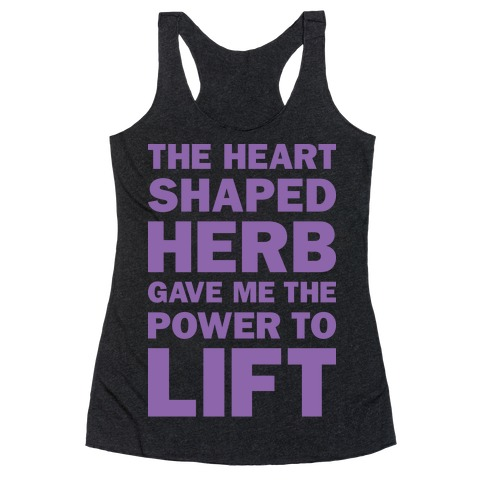 The Heart Shaped Herb Gave Me The Power To Lift Racerback Tank Top
