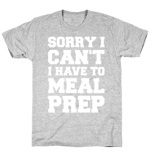 Sorry I Can't I Have To Meal Prep White Font Mens T-Shirt