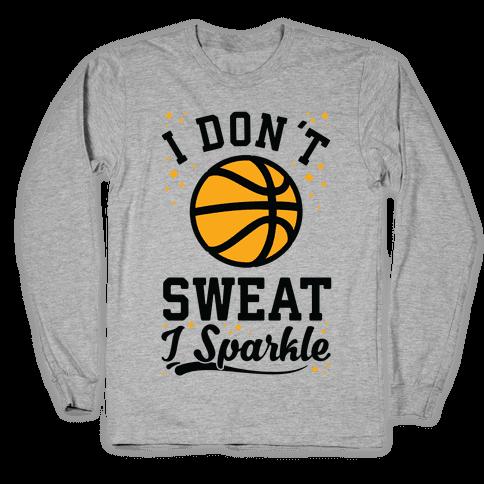 I Don't Sweat I Sparkle Basketball Long Sleeve T-Shirt