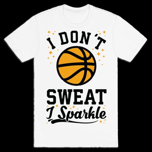 I Don't Sweat I Sparkle Basketball Mens/Unisex T-Shirt