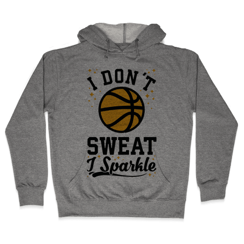 I Don't Sweat I Sparkle Basketball Hooded Sweatshirt